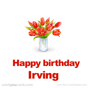 happy birthday Irving bouquet card
