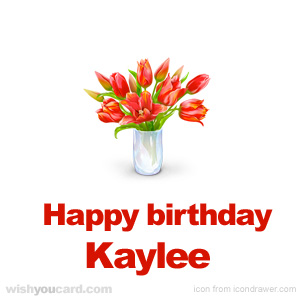 happy birthday Kaylee bouquet card