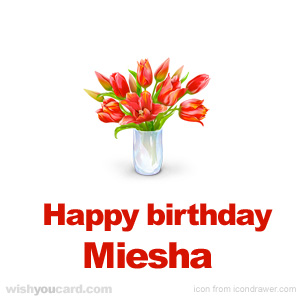 happy birthday Miesha bouquet card