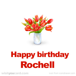 happy birthday Rochell bouquet card