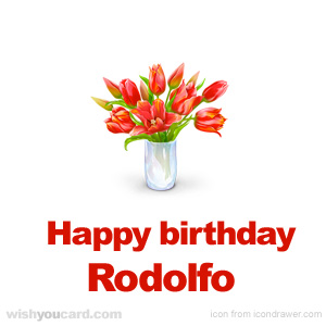 happy birthday Rodolfo bouquet card