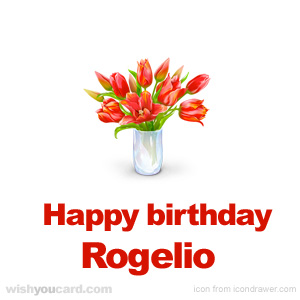 happy birthday Rogelio bouquet card