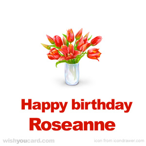happy birthday Roseanne bouquet card