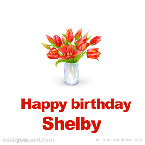 happy birthday Shelby bouquet card