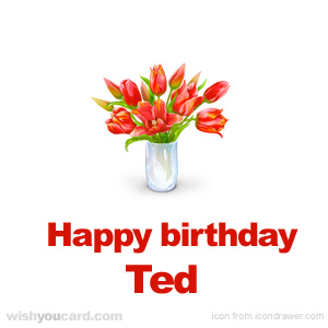 happy birthday Ted bouquet card