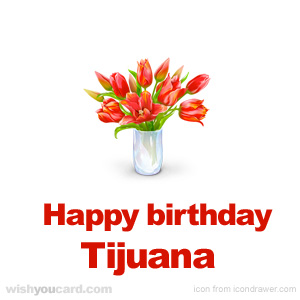 happy birthday Tijuana bouquet card