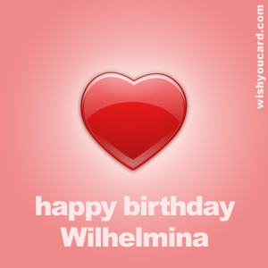 happy birthday Wilhelmina heart card