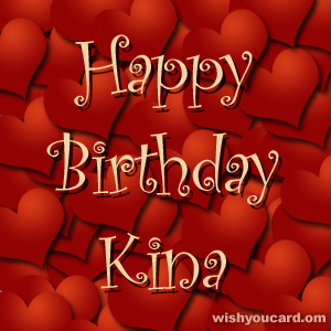happy birthday Kina hearts card