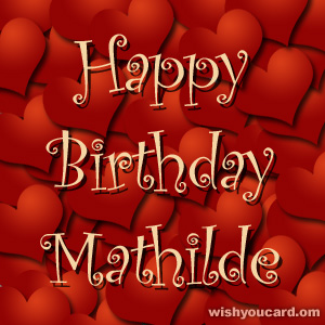 happy birthday Mathilde hearts card