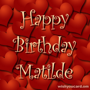 happy birthday Matilde hearts card
