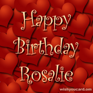 happy birthday Rosalie hearts card
