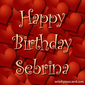 happy birthday Sebrina hearts card