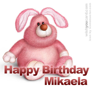 happy birthday Mikaela rabbit card