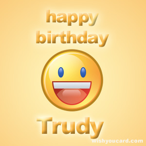 happy birthday Trudy smile card